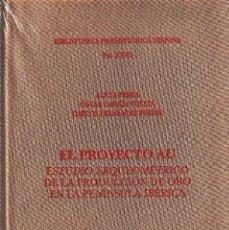 Libros de segunda mano: EL PROYECTO AU. ESTUDIO DE LA PRODUCCIÓN DE ORO... (CSIC 2010) PRECINTADO. Lote 102430599