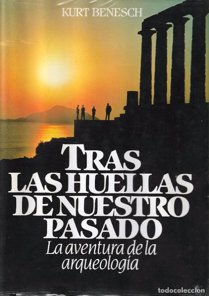 TRAS LAS HUELLAS DE NUESTRO PASADO. LA AVENTURA DE LA ARQUEOLOGÍA - KURT BENESCH - C. LECTORES 1981. (Libros de Segunda Mano - Ciencias, Manuales y Oficios - Arqueología)