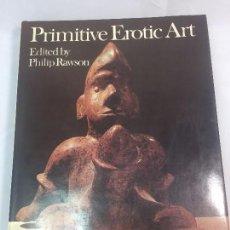 Libros de segunda mano: PRIMITIVE EROTIC ART PHILIP RAWSON ARTE EROTICO ARQUEOLOGÍA 1973 TEXTOS EN INGLÉS 200 ILUSTRACIONES. Lote 103116231