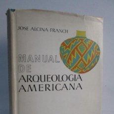 MANUAL DE ARQUEOLOGIA AMERICANA. JOSE ALCINA FRANCH. EDICION AGUILAR 1965. VER FOTOGRAFIAS