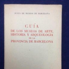 Libros de segunda mano: GUÍA DE LOS MUSEOS DE ARTE, HISTORIA Y ARQUEOLOGÍA DE LA PROVINCIA DE BARCELONA. 1954. Lote 104604931
