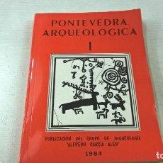 Libros de segunda mano: PONTEVEDRA ARQUEOLOGICA I -PUBLICACION DEL GRUPO DE ARQUEOLOGIA ALFREDO GARCIA ALEN-1984-N. Lote 105245743