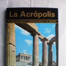 Libros de segunda mano: LA ACROPOLIS. EL EMPLAZAMIENTO ARQUEOLOGICO Y EL MUSEO. Lote 105643903
