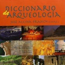 Libros de segunda mano: DICCIONARIO DE ARQUEOLOGÍA. JOSÉ ALCINA FRANCH. COORD.. Lote 105731587