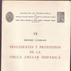 Libros de segunda mano: FIBULA ANULAR HISPANICA. EMETERIO CUADRADO. IV MAPAS. TRABAJOS DE PREHISTORIA DEL SEMINARIO DE HISTO. Lote 177622729