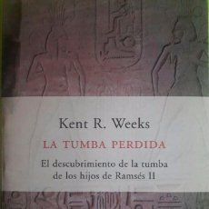Libros de segunda mano: LA TUMBA PERDIDA, EL DESCUBRIMIENTO DE LA TUMBA DE LOS HIJOS DE RAMSES II, KENT R. WEEKS. Lote 108204495