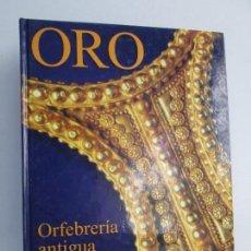 Livres d'occasion: ORO. ORFEBRERIA ANTIGUA EN HISPANIA. EDITADO ZUGARTO 1999. ARQUEOLOGIA. VER FOTOGRAFIAS. Lote 109042171