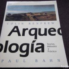 Libros de segunda mano: ARQUEOLOGÍA. TEORÍAS, MÉTODOS Y PRÁCTICA - COLIN RENFREW Y PAUL BAHN . Lote 109458939