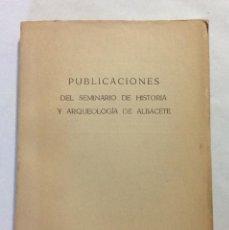 Libros de segunda mano: LIBRO PUBLICACIONES DEL SEMINARIO DE HISTORIA Y ARQUEOLOGÍA DE ALBACETE. 1962.. Lote 109918907