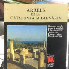 Libros de segunda mano: ARRELS DE LA CATALUNYA MIL.LENÀRIA. CINQUANTA ANYS DEL MUSEU ARQUEOLÒGIC DE BARCELONA. 1984. Lote 111572827