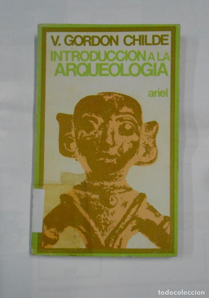 INTRODUCCIÓN A LA ARQUEOLOGÍA. - CHILDE, V. GORDON. ARIEL Nº 65. TDK69 (Libros de Segunda Mano - Ciencias, Manuales y Oficios - Arqueología)