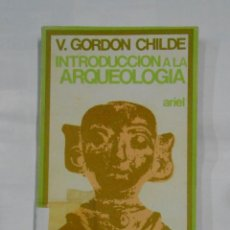 Libros de segunda mano: INTRODUCCIÓN A LA ARQUEOLOGÍA. - CHILDE, V. GORDON. ARIEL Nº 65. TDK69. Lote 112459439
