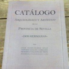 Libros de segunda mano: DOS HERMANAS, CATALOGO ARQUEOLOGICO Y ARTISTICO DE LA PROVINCIA DE SEVILLA, FACSIMIL,. Lote 113160255