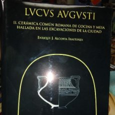 Libros de segunda mano: LUCUS AUGUSTI CERAMICA COMUN ROMANA EXCAVACIONES DE LUGO 2001 ALCORTA IRASTORZA. Lote 114616683