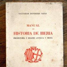 Libros de segunda mano: MANUAL DE HISTORIA DE IBERIA, PREHISTORIA Y EDADES ANTIGUA Y MEDIA, SALVADOR DONDERIS -VALENCIA 1960. Lote 114704095