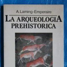 Libros de segunda mano: LA ARQUEOLOGIA PREHISTORICA, A. LAMING-EMPERAIRE, EDICIONES MARTINEZ ROCA 1984. Lote 115128815