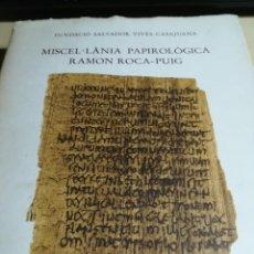 Libros de segunda mano: MISCEL-LANIA PAPIROLOGICA RAMON ROCA-PUIG (FIRMADO )FUNDACIO SALVADOR VIVES-1987. Lote 118245895
