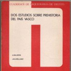 Libros de segunda mano: DOS ESTUDIOS SOBRE PREHISTORIA DEL PAIS VASCO - A.BALDEON Y J.M.APELLANIZ *. Lote 118536763