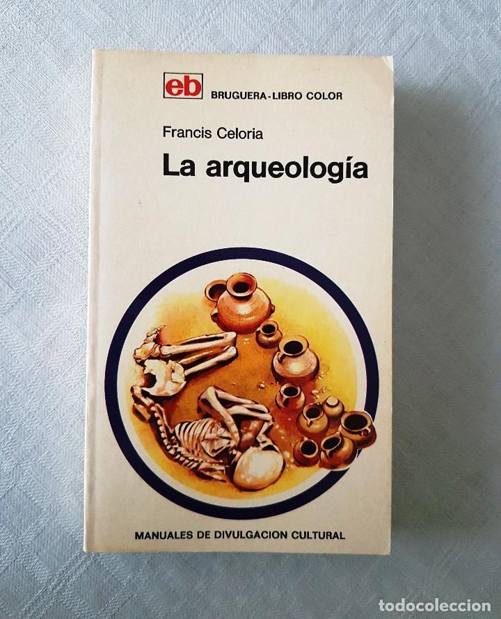 LA ARQUEOLOGÍA. EDIT. BRUGUERA. 1973 (1ª EDICIÓN) (Libros de Segunda Mano - Ciencias, Manuales y Oficios - Arqueología)