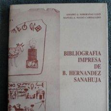 Libros de segunda mano: BIBLIOGRAFIA IMPRESA DE B. HERNANDEZ SANAHUJA / AMADEU J. SOBERANAS Y MANUEL J. MASSÓ / EDI. DIPUTAC. Lote 119000739