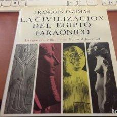 Libros de segunda mano: LA CIVILIZACIÓN DEL EGIPTO FARAÓNICO. FRANCOIS SAUNAS. EDITORIAL JUVENTUD DE 1972.. Lote 119015395