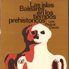Libros de segunda mano: LUIS PERICOT : LAS ISLAS BALEARES EN LOS TIEMPOS PREHISTÓRICOS (DESTINO, 1975). Lote 119433027