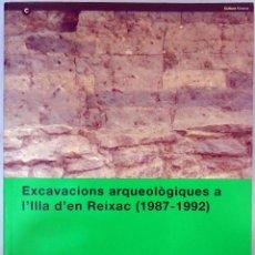 EXCAVACIONS ARQUEOLÒGIQUES A L'ILLA D'EN REIXAC (1987-1992). MUSEU D'ARQUEOLOGIA DE CATALUNYA, 1999.
