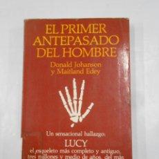 Libros de segunda mano: EL PRIMER ANTEPASADO DEL HOMBRE. - DONALD JOHANSON Y MAITLAND EDEY. TDK346. Lote 121166767