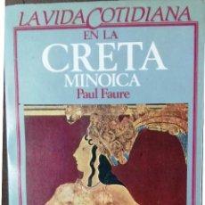 Libros de segunda mano: PAUL FAURE, LA VIDA COTIDIANA EN LA CRETA MINOICA, ARGOS/VERGARA, BARCELONA, 1984. Lote 121528267