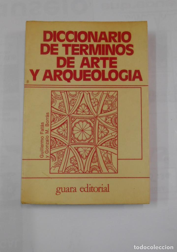 DICCIONARIO DE TERMINOS DE ARTE Y ARQUEOLOGIA. - GUILLERMO FATAS.- GONZALO M. BORRAS TDK346 (Libros de Segunda Mano - Ciencias, Manuales y Oficios - Arqueología)