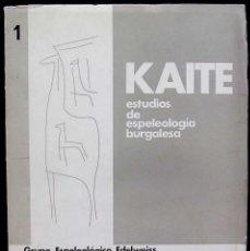 Libros de segunda mano: KAITE. BURGOS. Nº 1. AÑO: 1978. ESTUDIOS DE ESPELEOLOGÍA BURGALESA. ATAPUERCA. OJO GUAREÑA.. Lote 173631222