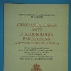 Libros de segunda mano: CINQUANTA LLARGS ANYS D'ARQUEOLOGIA BARCELONINA - FREDERIC UDINA I MARTORELL - BARCELONA, 1980. Lote 122693055
