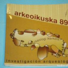 Libros de segunda mano: ARKEOIKUSKA 89 (INVESTIGACION ARQUEOLOGICA) - VV.AA. - GOBIERNO VASCO 1991 (EN CASTELLANO Y EUSKERA). Lote 122695523