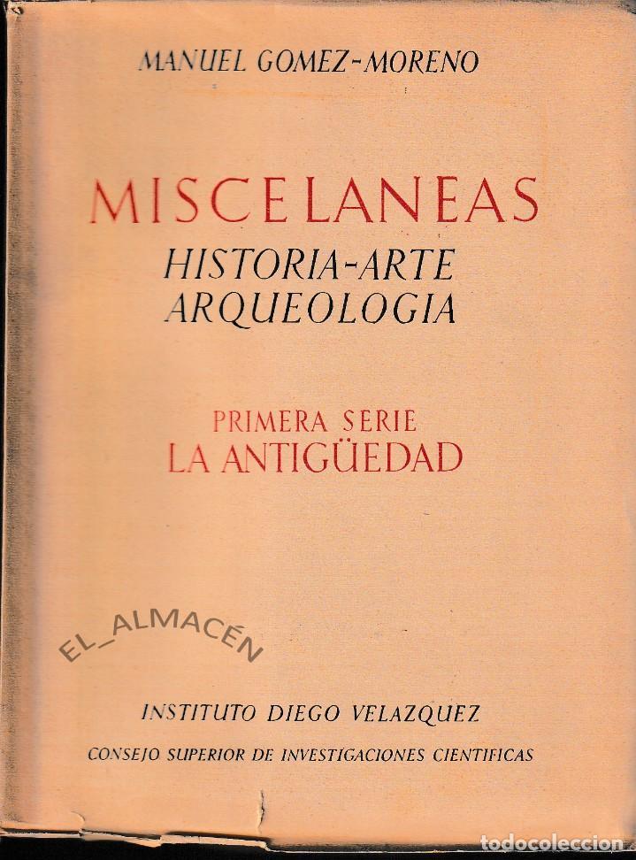 MISCELÁNEAS HISTORIA - ARTE - ARQUEOLOGÍA (GÓMEZ MORENO 1949) SIN USAR (Libros de Segunda Mano - Ciencias, Manuales y Oficios - Arqueología)