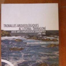 Libros de segunda mano: TROBALLES ARQUEOLOGIQUES AL LITORAL TARRAGONI ARQUEOLOGIA SUBAQUATICA 1968-1980 WALFIDA PÉREZ MARTÍN. Lote 125366175