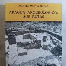 Libros de segunda mano: ARAGÓN ARQUEOLÓGICO: SUS RUTAS / MANUEL MARTÍN BUENO / 1982. LIBRERIA GENERAL.. Lote 125974951