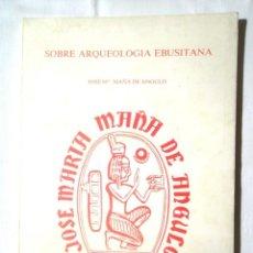 Libros de segunda mano: SOBRE ARQUEOLOGÍA EBUSITANA JOSÉ M.ª MAÑÁ DE ANGULO 1984 TRABAJOS DEL MUSEO ARQUEOLÓGICO DE IBIZA. Lote 143659621