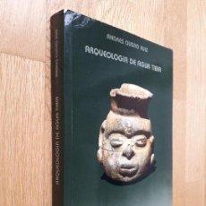 Libros de segunda mano: ARQUEOLOGÍA DE AGUA TIBIA / ANDRÉS CIUDAD RUIZ / EDICIONES CULTURA HISPÁNICA. Lote 127105739