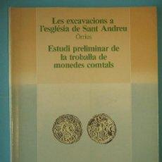 Libros de segunda mano: LES EXCAVACIONS A L'ESGLESIA DE SANT ANDREU (ORRIUS) / TROBALLA DE MONEDES COMTALS - 1983, 1ª ED.. Lote 127112243