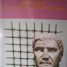 Libros de segunda mano: IMPERATOR EL REY DE LOS ESCLAVOS LIBRES ARQUEOLOGIA ROMANA EN ANDALUCIA ELOISA CARO DURAN 2004. Lote 128941103