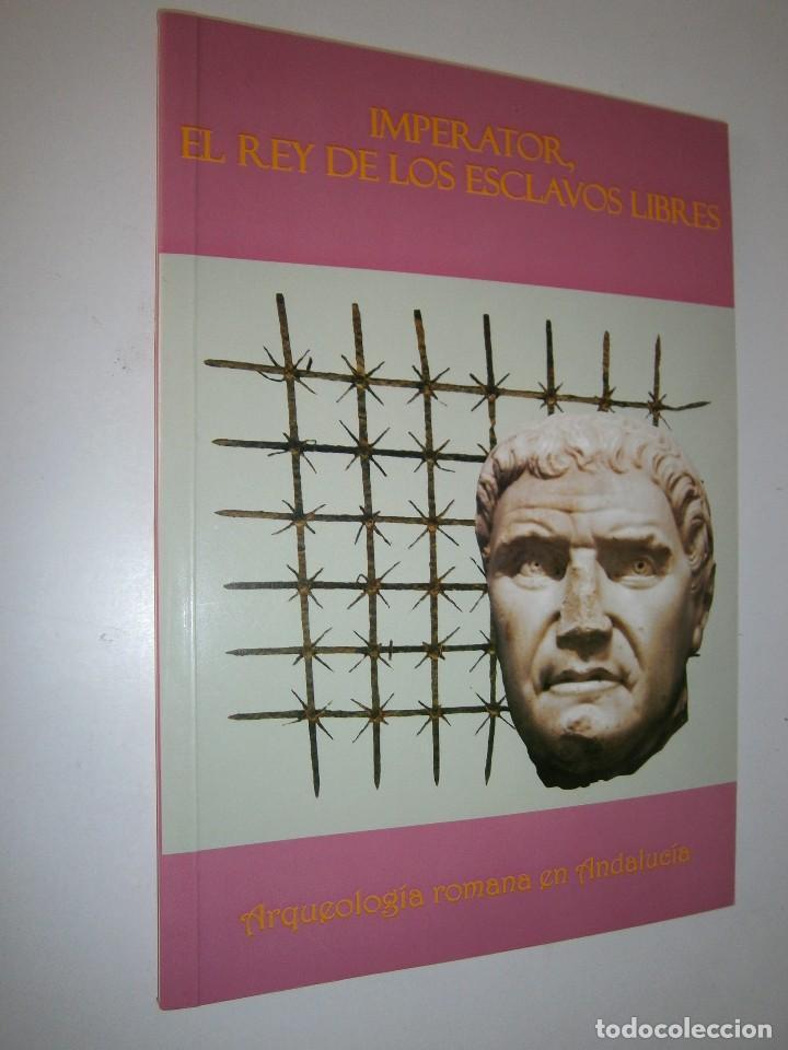 Libros de segunda mano: IMPERATOR EL REY DE LOS ESCLAVOS LIBRES Arqueologia Romana en Andalucia Eloisa Caro Duran 2004 - Foto 2 - 128941103