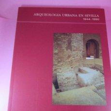 Libros de segunda mano: LIBRO-ARQUEOLOGÍA URBANA EN SEVILLA-1944/1990-1ªEDICIÓN 2000 EJEMPL-1996-AYUNTAMIENTO SEVILLA. Lote 128834979
