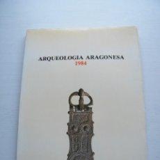 Libros de segunda mano: ARQUEOLOGÍA ARAGONESA (1984) - DIPUTACIÓN GENERAL DE ARAGÓN - ZARAGOZA (1986). Lote 129607815