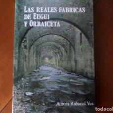 Libros de segunda mano: LAS REALES FABRICAS DE EUGUI Y ORBAIZETA. Lote 130444842