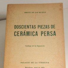 Libros de segunda mano: DOSCIENTAS PIEZAS DE CERÁMICA PERSA. AMIGOS DE LOS MUSEOS, CATÁLOGO EXPOSICIÓN 1950. M B E. Lote 130624070