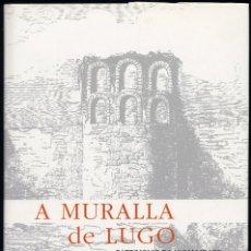 Libros de segunda mano: ADOLFO DE ABEL VILELA - A MURALLA DE LUGO - PATRIMONIO DA HUMANIDADE. Lote 133233002