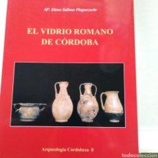 Libros de segunda mano: EL VIDRIO ROMANO DE CORDOBA. M. ELENA SALINAS PLEGUEZUELO. UNIVERSIDAD DE CORDOBA. 2003.. Lote 134182177