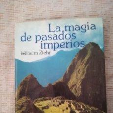 Libros de segunda mano: LA MAGIA DE PASADOS IMPERIOS WILHELM ZIEHR MUNDO ACTUAL DE EDICIONES 1977. Lote 134288166
