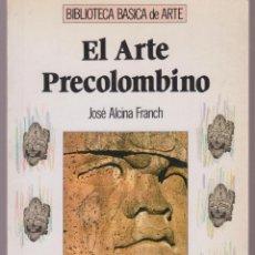Libros de segunda mano: EL ARTE PRECOLOMBINO JOSE ALCINA FRANCH 95 PAGINAS MADRID AÑO 1991 LE2617. Lote 134976314