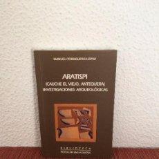 Libros de segunda mano: ARATISPI (CAUCHE EL VIEJO, ANTEQUERA). INVESTIGACIONES ARQUEOLÓGICAS - MANUEL PARDIGUERO LÓPEZ. Lote 136026434